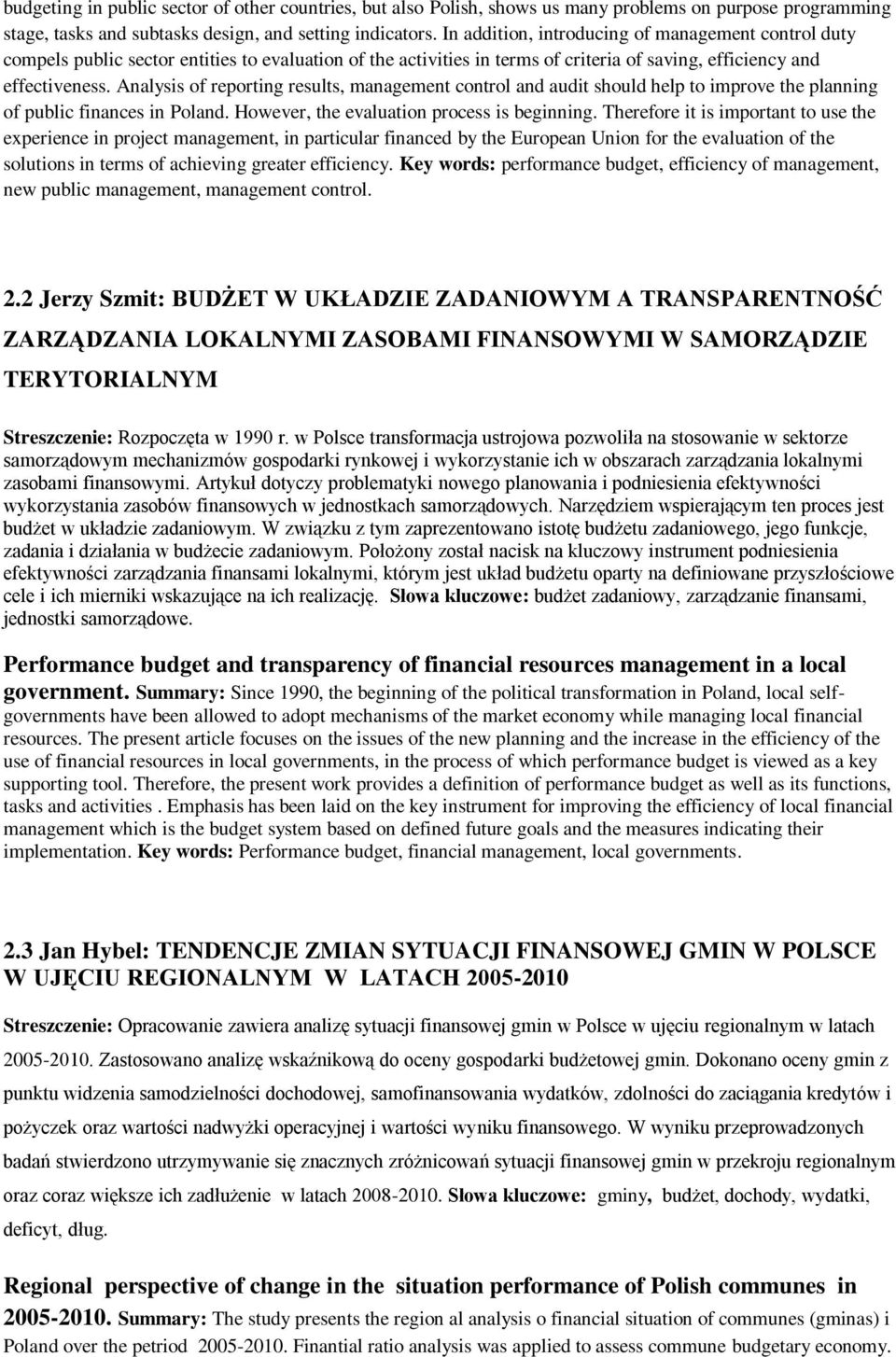 Analysis of reporting results, management control and audit should help to improve the planning of public finances in Poland. However, the evaluation process is beginning.