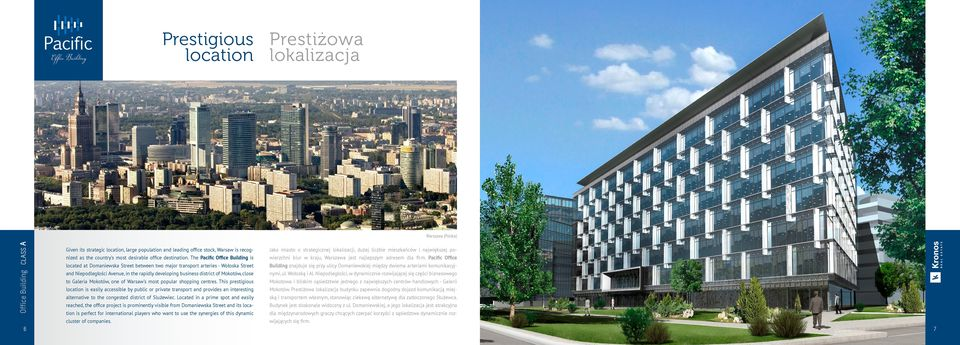 Pacific Office Jako miasto o strategicznej lokalizacji, dużej liczbie mieszkańców i największej po- located at Domaniewska Street between two major transport arteries - Wołoska Street Building