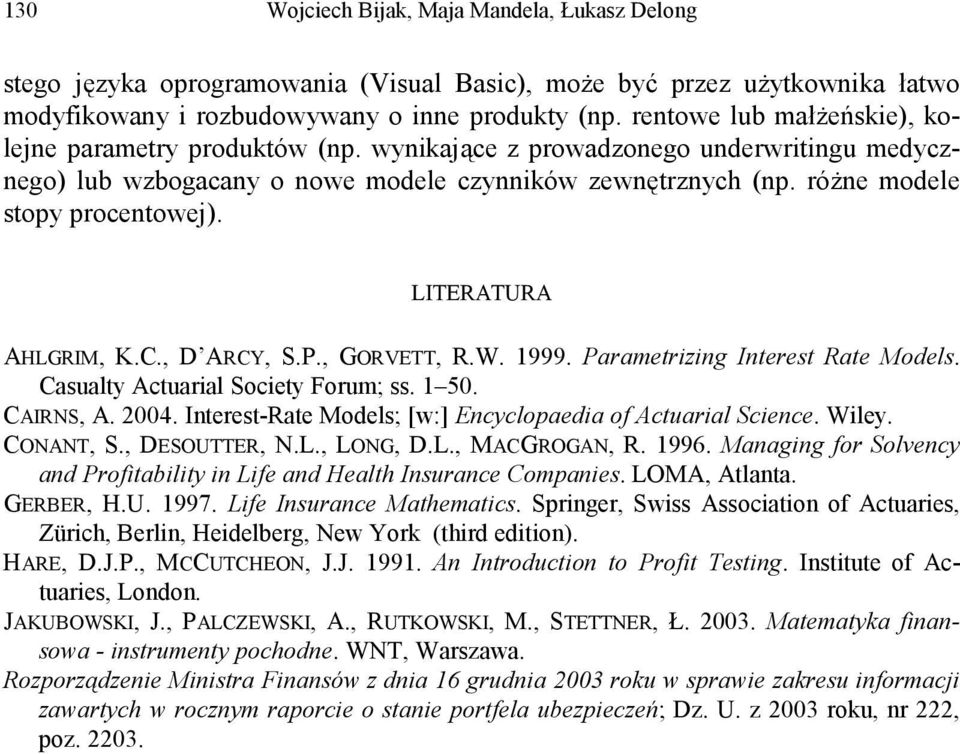 LITERATURA AHLGRIM, K.C., D ARCY, S.P., GORVETT, R.W. 999. Paraetrizing Interest Rate Models. Casualty Actuarial Society Foru; ss. 50. CAIRNS, A. 2004.