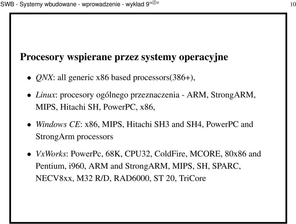 PowerPC, x86, Windows CE: x86, MIPS, Hitachi SH3 and SH4, PowerPC and StrongArm processors VxWorks: PowerPc, 68K,