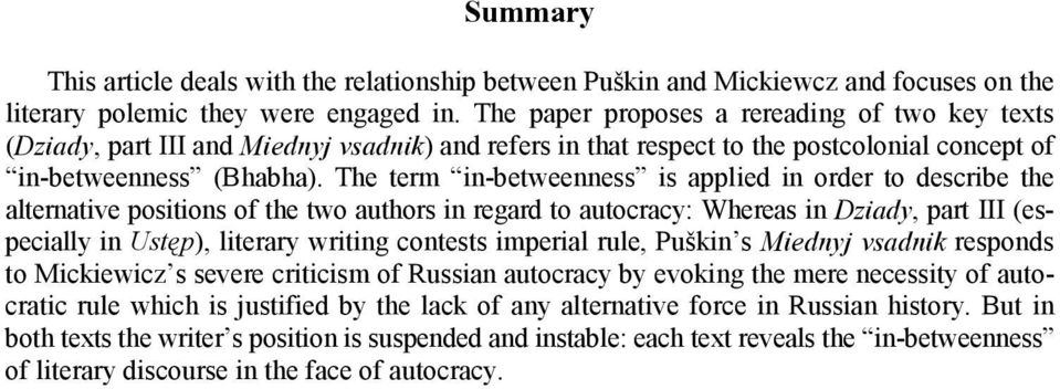 The term in-betweenness is applied in order to describe the alternative positions of the two authors in regard to autocracy: Whereas in Dziady, part III (especially in Ustęp), literary writing