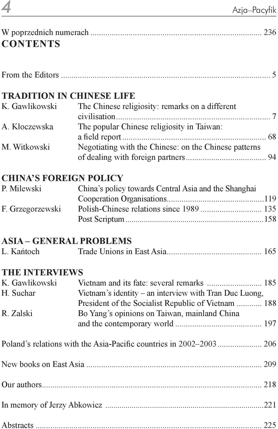 .. 94 CHINA S FOREIGN POLICY P. Milewski China s policy towards Central Asia and the Shanghai Cooperation Organisations...119 F. Grzegorzewski Polish-Chinese relations since 1989... 135 Post Scriptum.