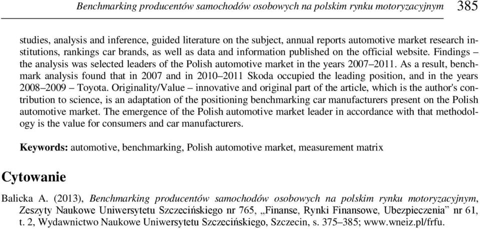 As a result, benchmark analysis found that in 2007 and in 2010 2011 Skoda occupied the leading position, and in the years 2008 2009 Toyota.