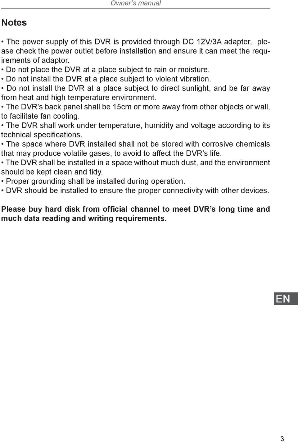 Do not install the DVR at a place subject to direct sunlight, and be far away from heat and high temperature environment.