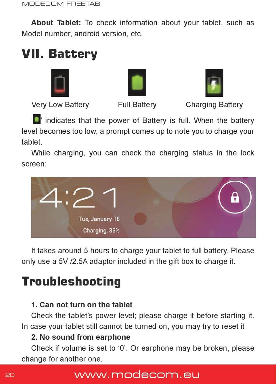 While charging, you can check the charging status in the lock screen: It takes around 5 hours to charge your tablet to full battery. Please only use a 5V /2.