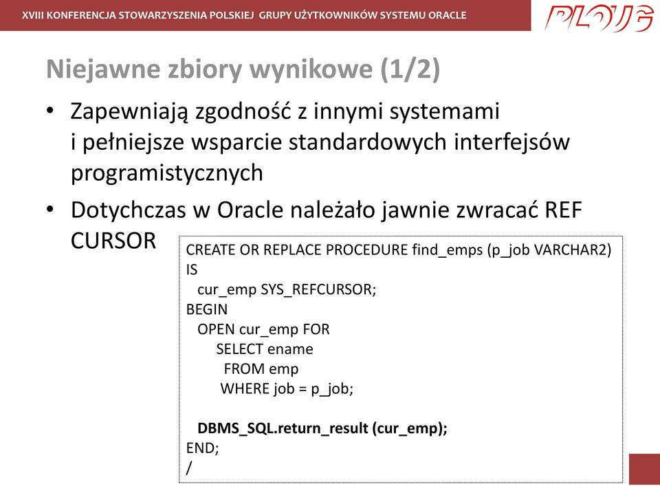 CURSOR CREATE OR REPLACE PROCEDURE find_emps (p_job VARCHAR2) IS cur_emp SYS_REFCURSOR; BEGIN