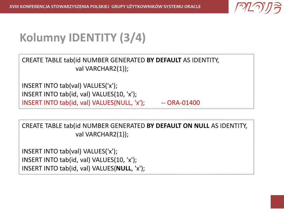 'x'); -- ORA-01400 CREATE TABLE tab(id NUMBER GENERATED BY DEFAULT ON NULL AS IDENTITY, val VARCHAR2(1));