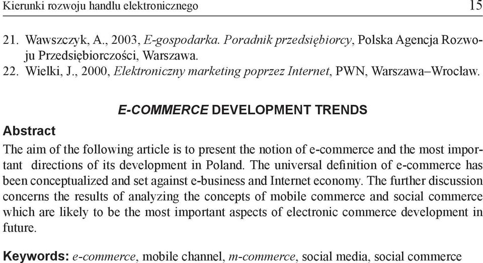 E-COMMERCE DEVELOPMENT TRENDS Abstract The aim of the following article is to present the notion of e-commerce and the most important directions of its development in Poland.