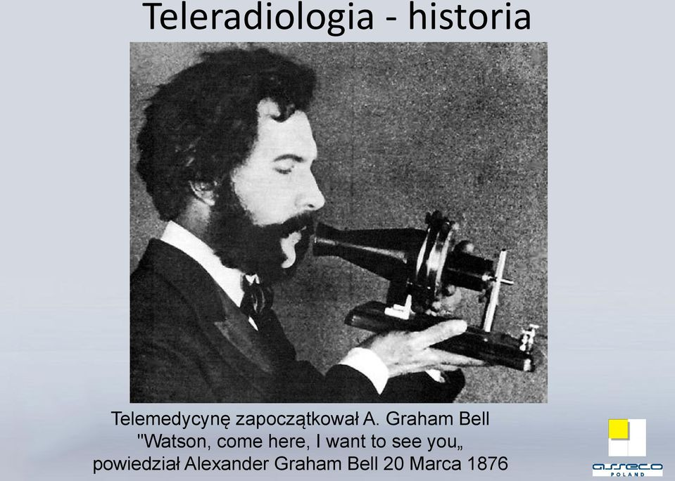 "Graham Bell ""Watson, come here, I"