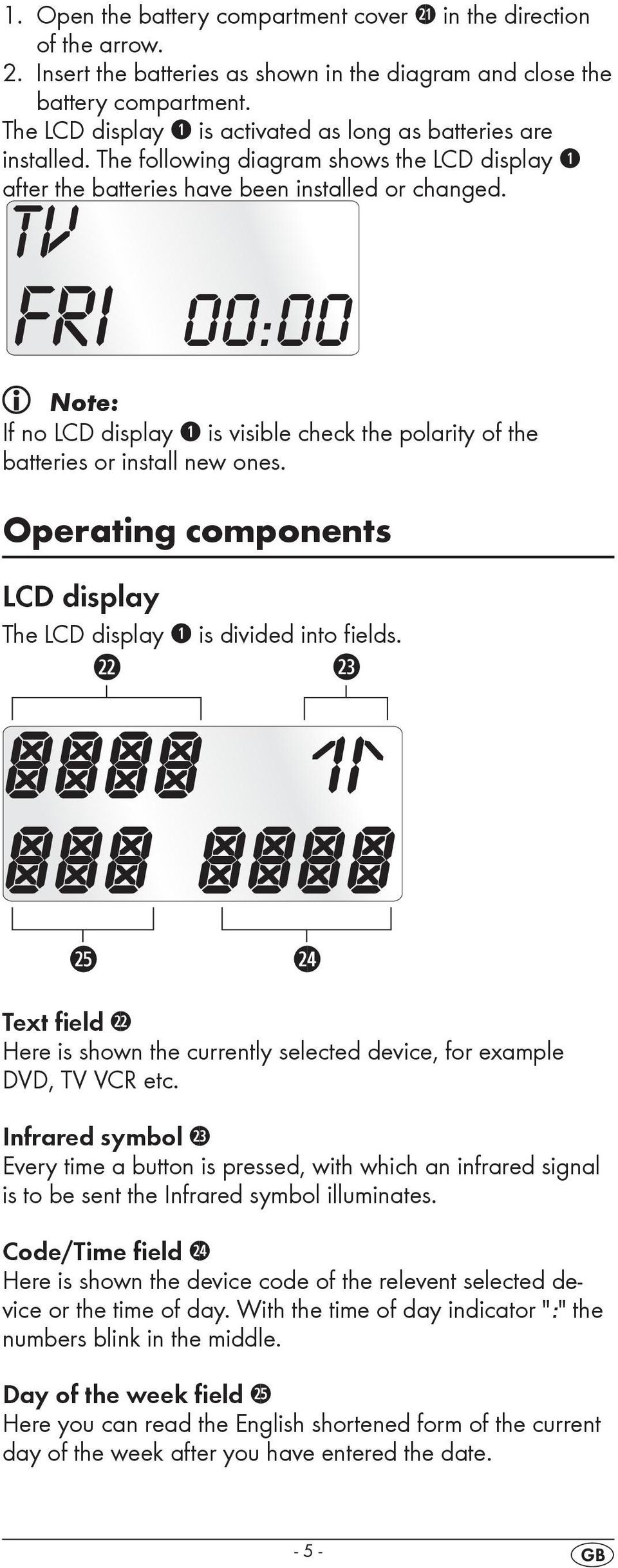 Note: If no LCD display q is visible check the polarity of the batteries or install new ones. Operating components LCD display The LCD display q is divided into fields.