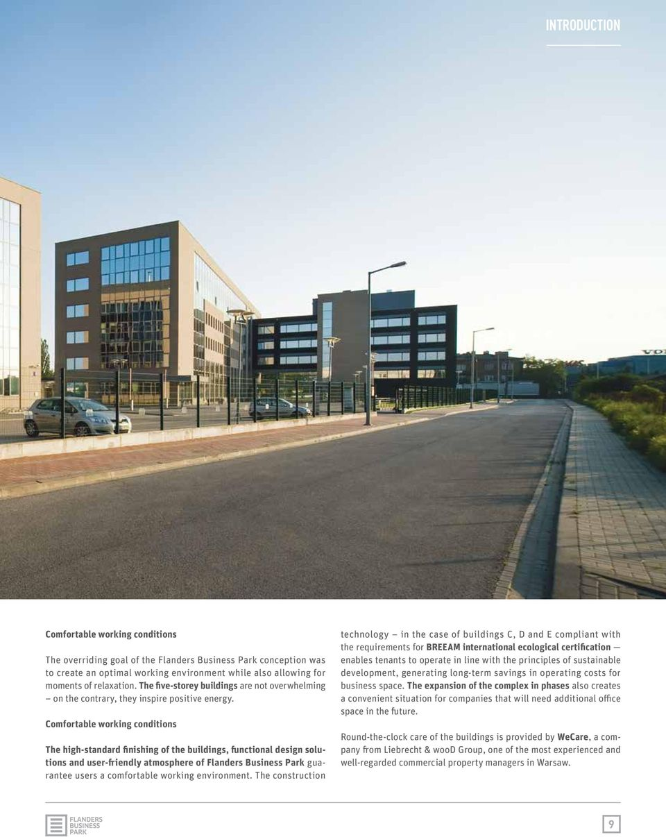 Comfortable working conditions The high-standard finishing of the buildings, functional design solutions and user-friendly atmosphere of Flanders Business Park guarantee users a comfortable working