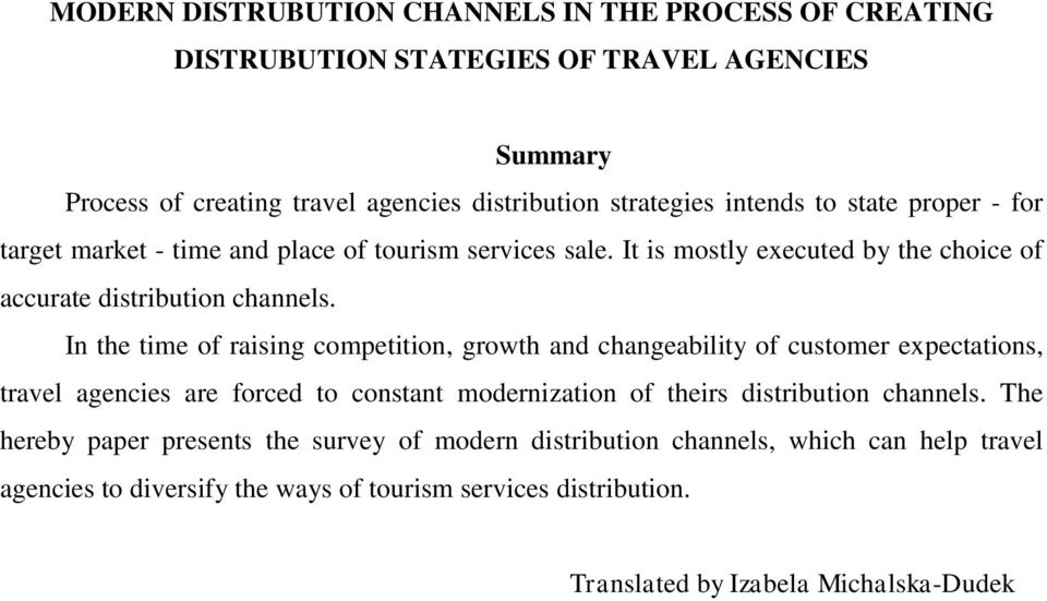 In the time of raising competition, growth and changeability of customer expectations, travel agencies are forced to constant modernization of theirs distribution channels.