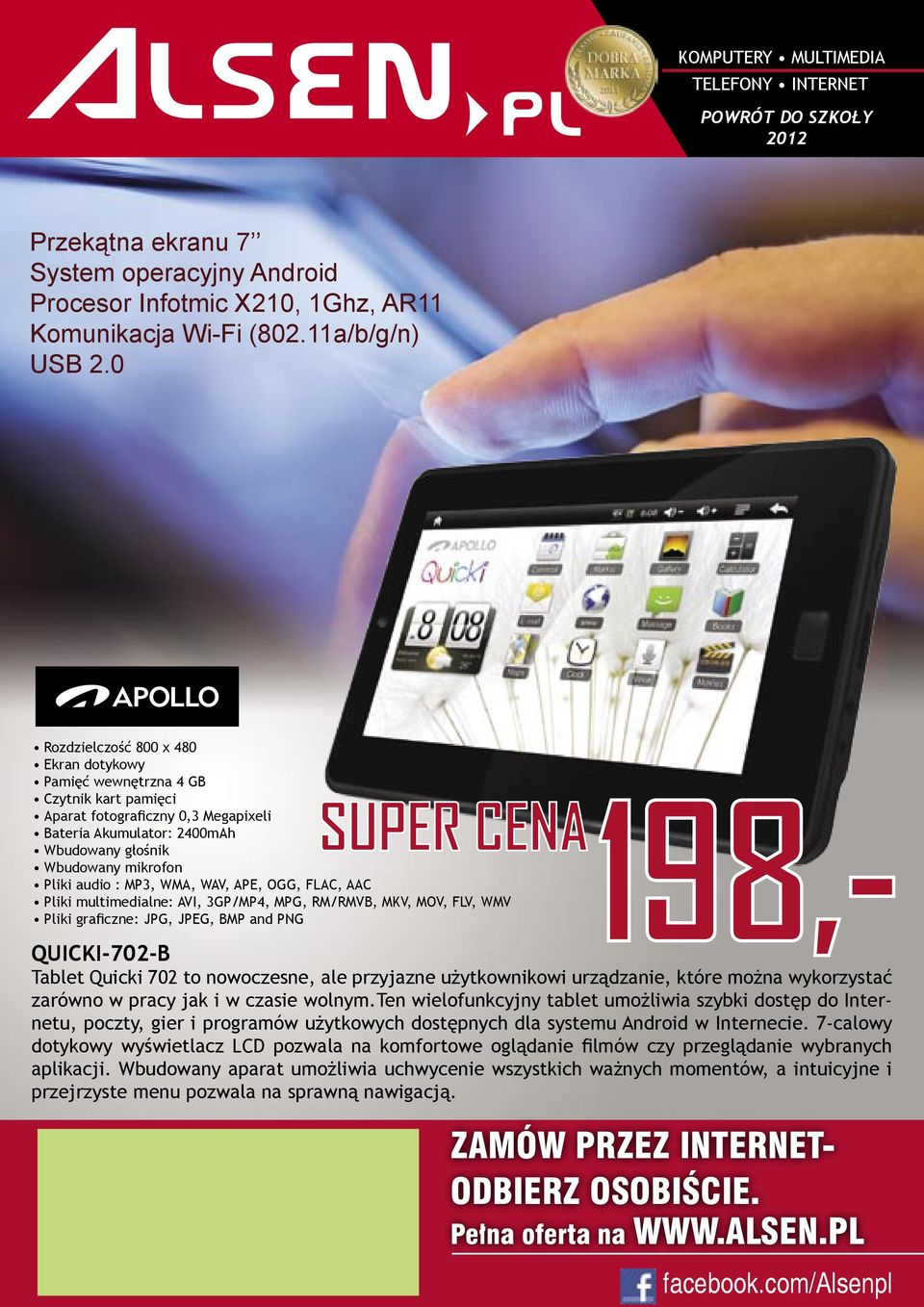 MP3, WMA, WAV, APE, OGG, FLAC, AAC Pliki multimedialne: AVI, 3GP/MP4, MPG, RM/RMVB, MKV, MOV, FLV, WMV Pliki graficzne: JPG, JPEG, BMP and PNG QUICKI-702-B Tablet Quicki 702 to nowoczesne, ale