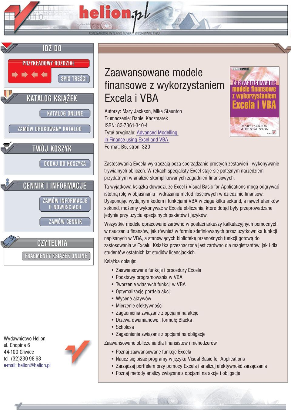 wykorzystaniem Excela i VBA Autorzy: Mary Jackson, Mike Staunton T³umaczenie: Daniel Kaczmarek ISBN: 83-7361-340-4 Tytu³ orygina³u: Advanced Modelling in Finance using Excel and VBA Format: B5,