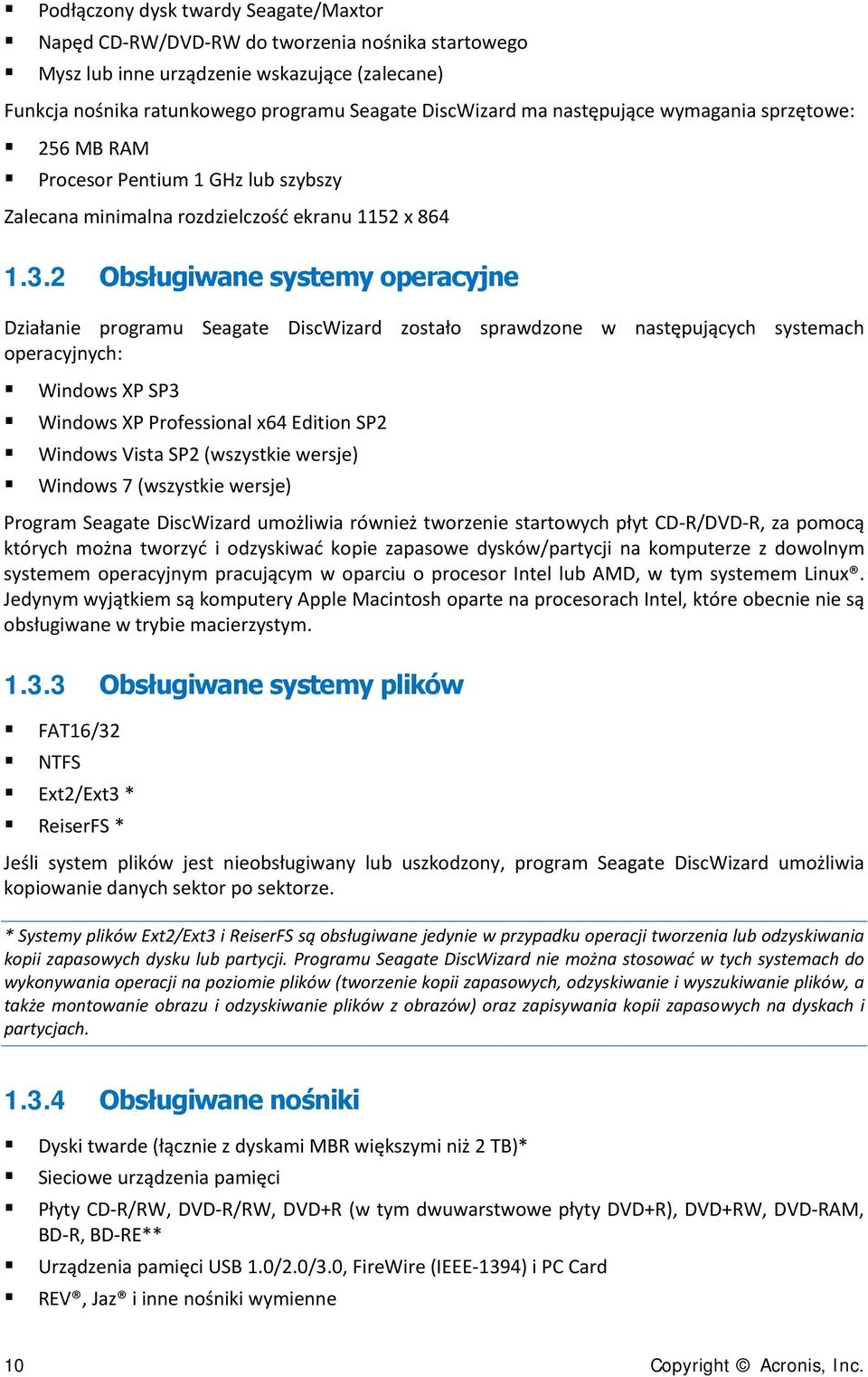 2 Obsługiwane systemy operacyjne Działanie programu Seagate DiscWizard zostało sprawdzone w następujących systemach operacyjnych: Windows XP SP3 Windows XP Professional x64 Edition SP2 Windows Vista