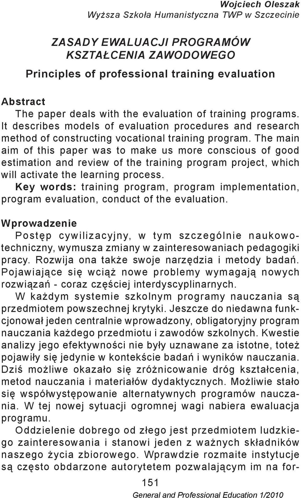 The main aim of this paper was to make us more conscious of good estimation and review of the training program project, which will activate the learning process.