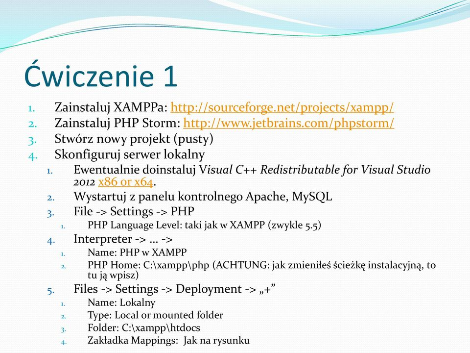 File -> Settings -> PHP 1. PHP Language Level: taki jak w XAMPP (zwykle 5.5) 4. Interpreter -> -> 1. Name: PHP w XAMPP 2.