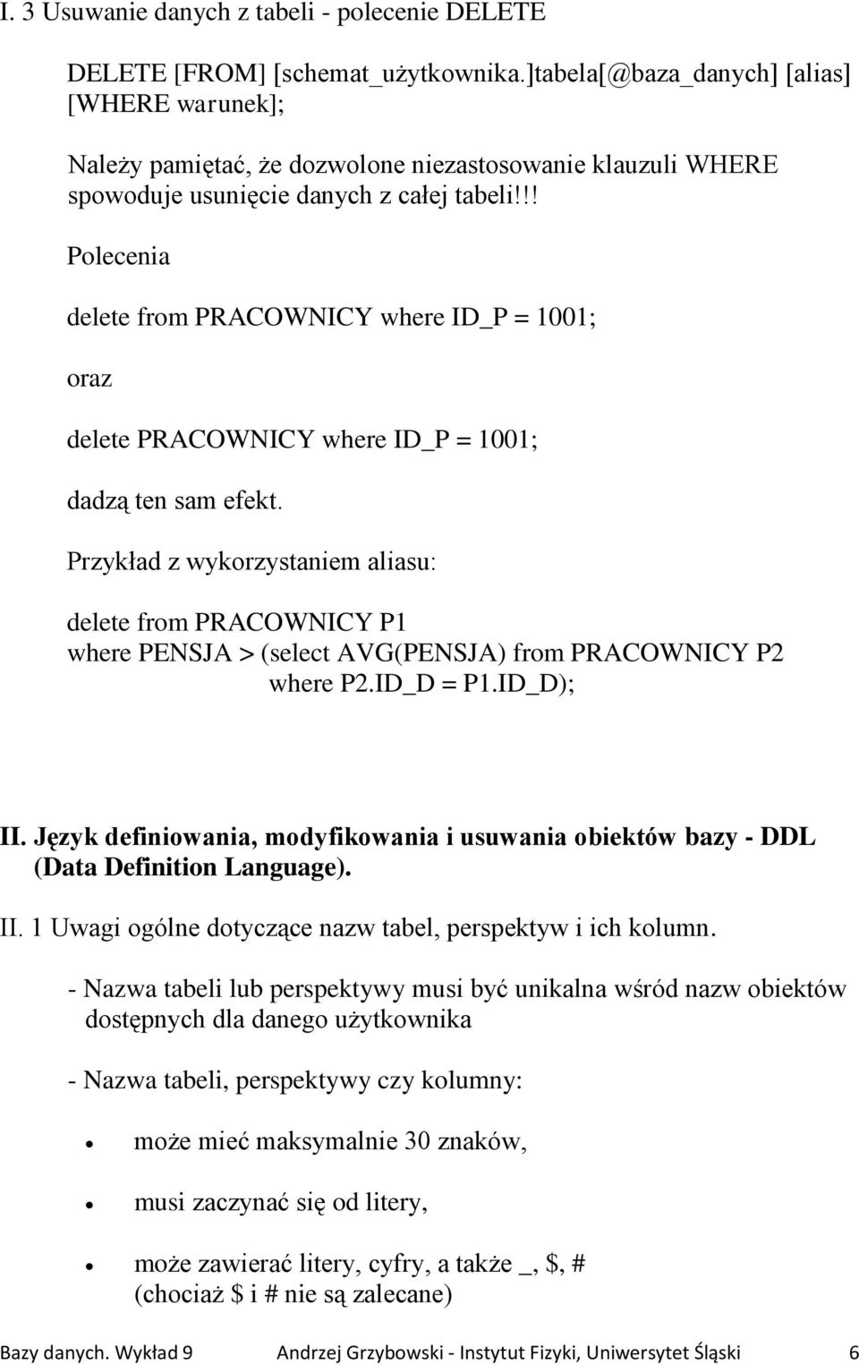 !! Polecenia delete from PRACOWNICY where ID_P = 1001; oraz delete PRACOWNICY where ID_P = 1001; dadzą ten sam efekt.