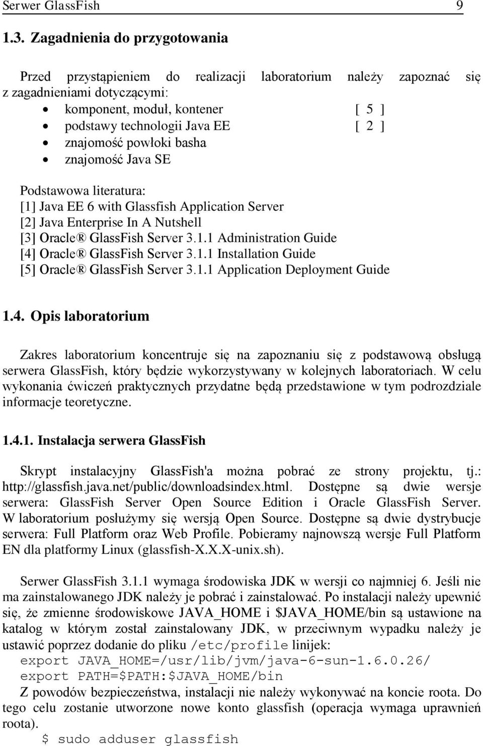znajomość powłoki basha znajomość Java SE Podstawowa literatura: [1] Java EE 6 with Glassfish Application Server [2] Java Enterprise In A Nutshell [3] Oracle GlassFish Server 3.1.1 Administration Guide [4] Oracle GlassFish Server 3.