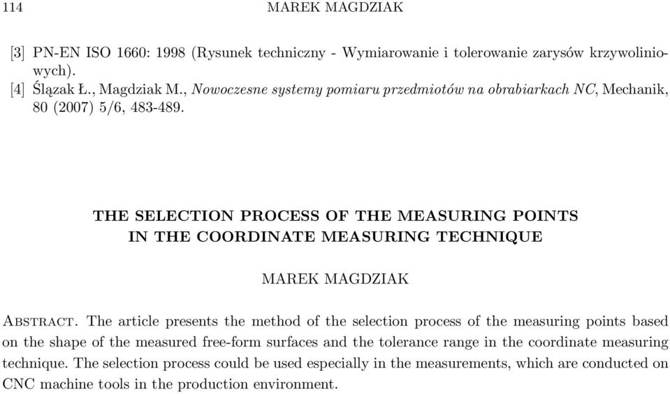 THE SELECTION PROCESS OF THE MEASURING POINTS IN THE COORDINATE MEASURING TECHNIQUE MAREK MAGDZIAK Abstract.