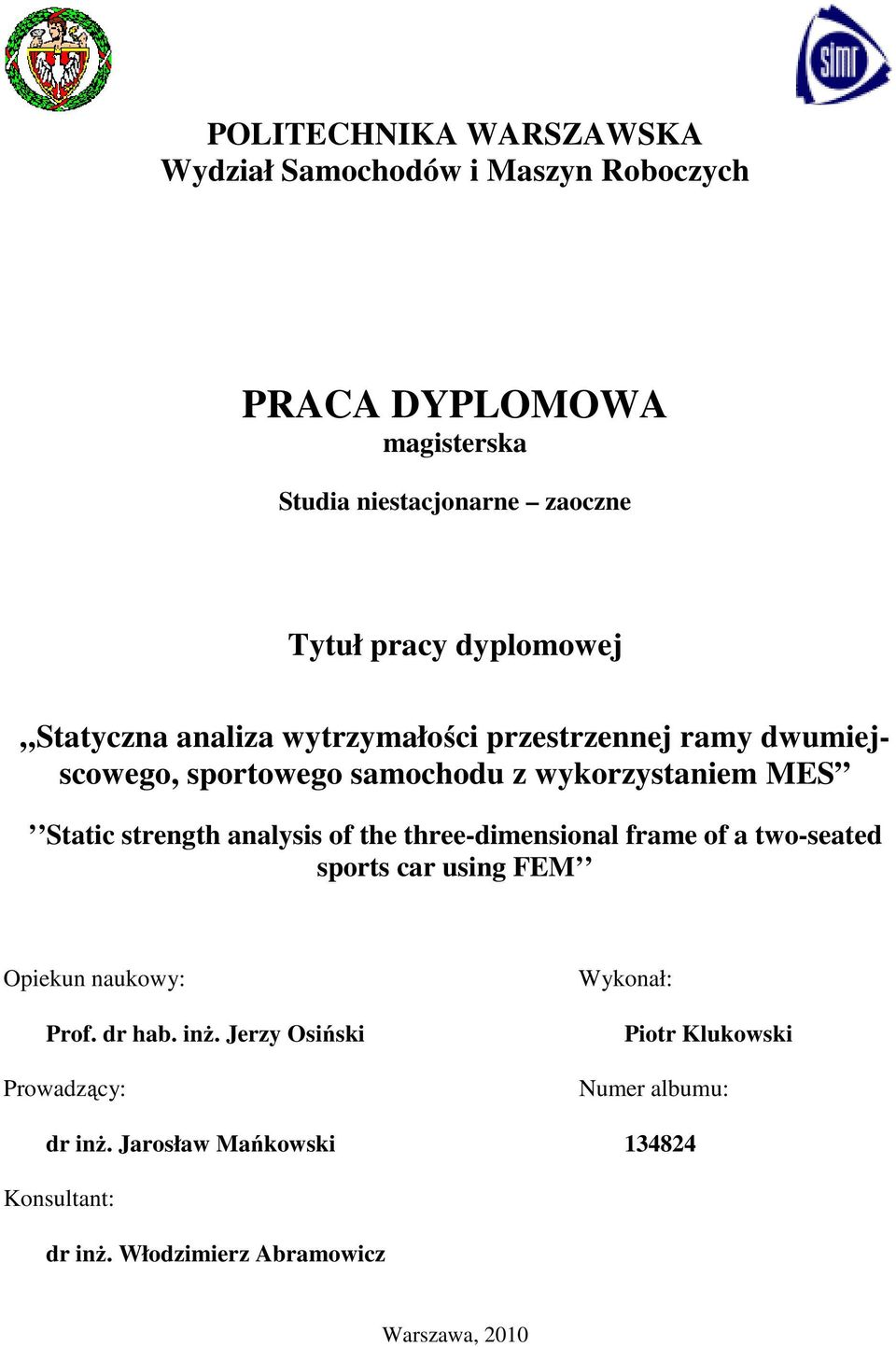 strength analysis of the three-dimensional frame of a two-seated sports car using FEM Opiekun naukowy: Prof. dr hab. inż.
