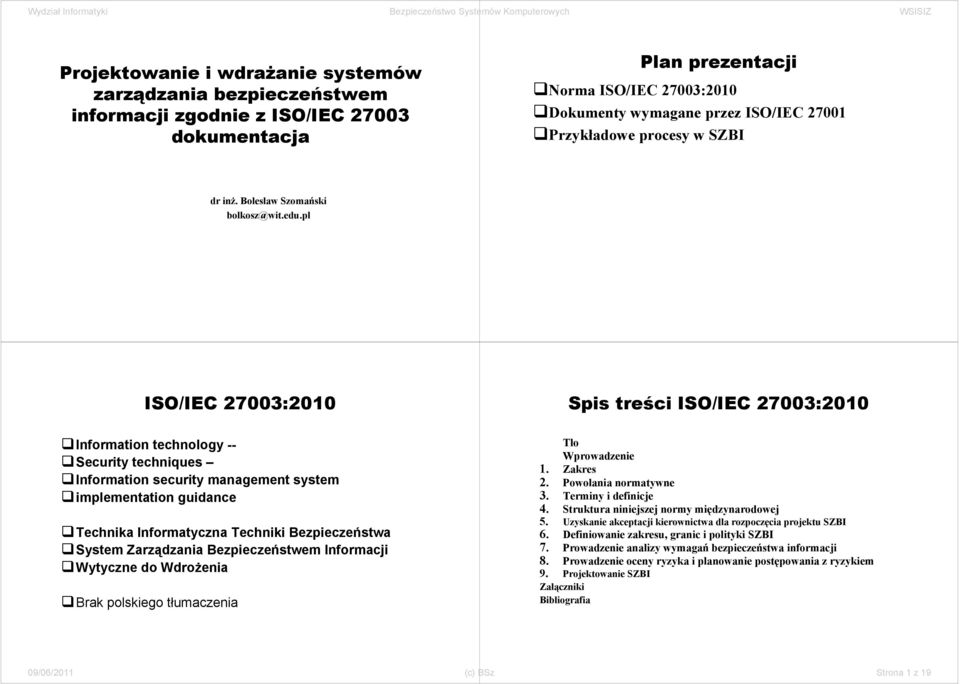 pl ISO/IEC 27003:2010 Spis treści ISO/IEC 27003:2010 Information technology -- Security techniques Information security management system implementation guidance Technika Informatyczna Techniki
