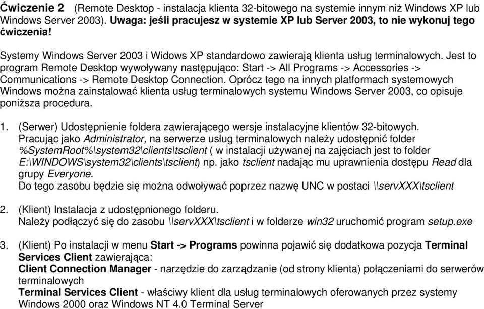 Jest to program Remote Desktop wywoływany następująco: Start -> All Programs -> Accessories -> Communications -> Remote Desktop Connection.