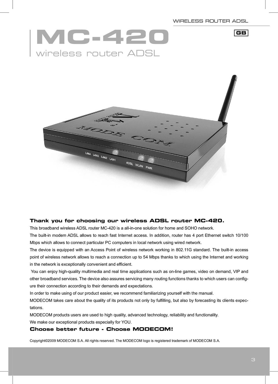 In addition, router has 4 port Ethernet switch 10/100 Mbps which allows to connect particular PC computers in local network using wired network.