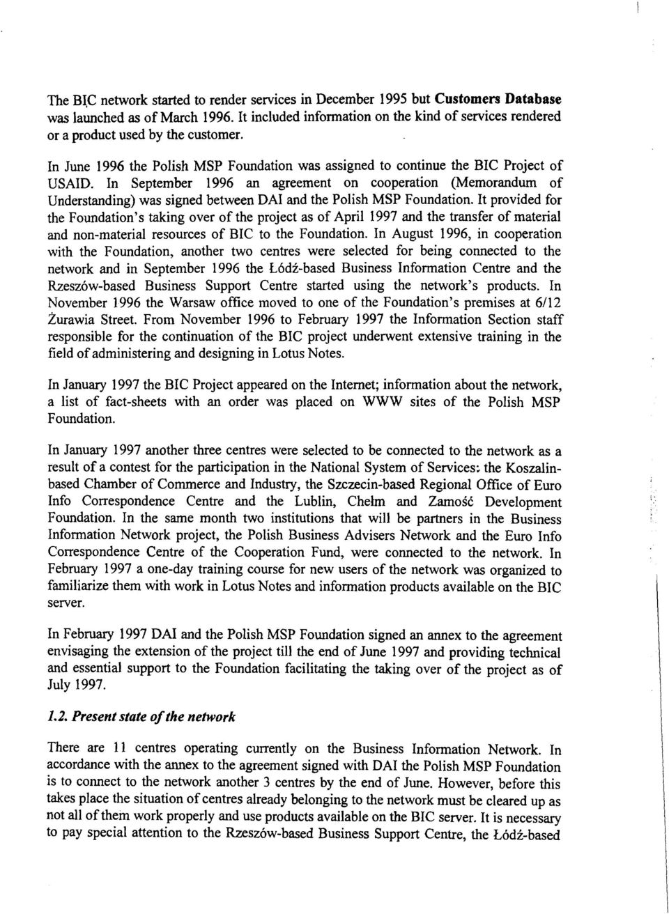 In September 1996 an agreement on cooperation (Memorandum of Understanding) was signed between DAI and the Polish MSP Foundation.