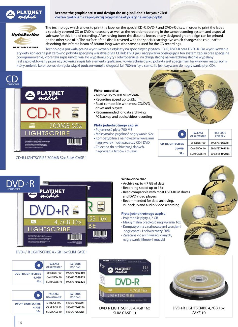 In order to print the label, a specially covered CD or DVD is necessary as well as the recorder operating in the same recording system and a special software for this kind of recording.