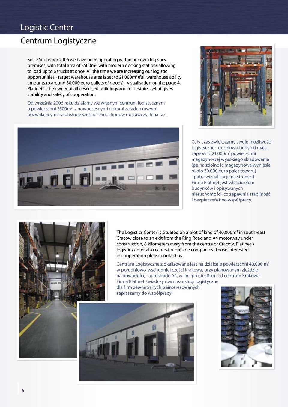 000 euro pallets of goods) - visualisation on the page 4. Platinet is the owner of all described buildings and real estates, what gives stability and safety of cooperation.