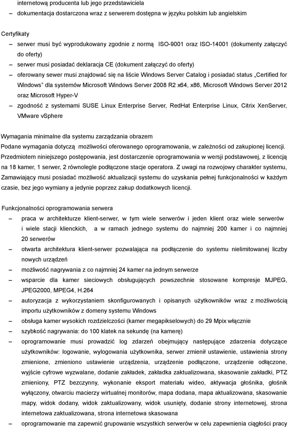 Certified for Windows dla systemów Microsoft Windows Server 2008 R2 x64, x86, Microsoft Windows Server 2012 oraz Microsoft Hyper-V zgodność z systemami SUSE Linux Enterprise Server, RedHat Enterprise