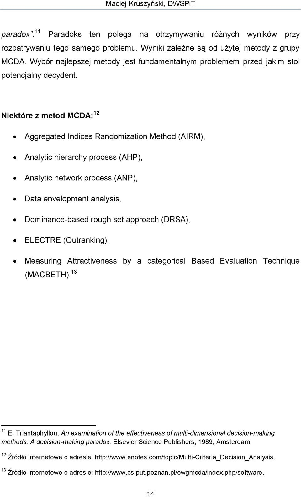 Niektóre z metod MCDA: 12 Aggregated Indices Randomization Method (AIRM), Analytic hierarchy process (AHP), Analytic network process (ANP), Data envelopment analysis, Dominance-based rough set