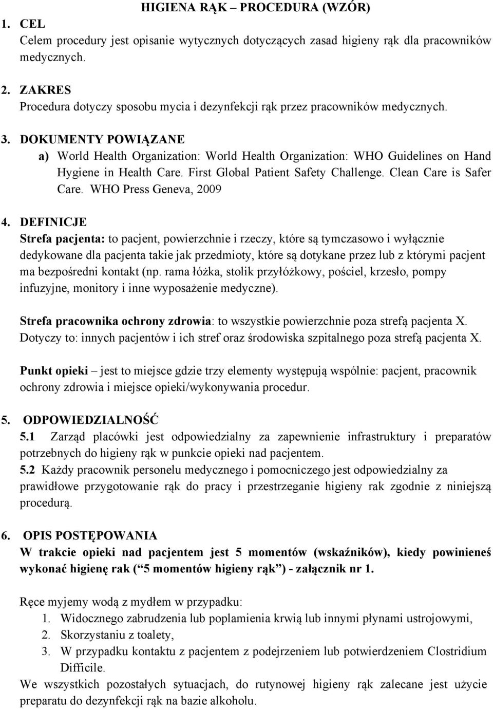DOKUMENTY POWIĄZANE a) World Health Organization: World Health Organization: WHO Guidelines on Hand Hygiene in Health Care. First Global Patient Safety Challenge. Clean Care is Safer Care.