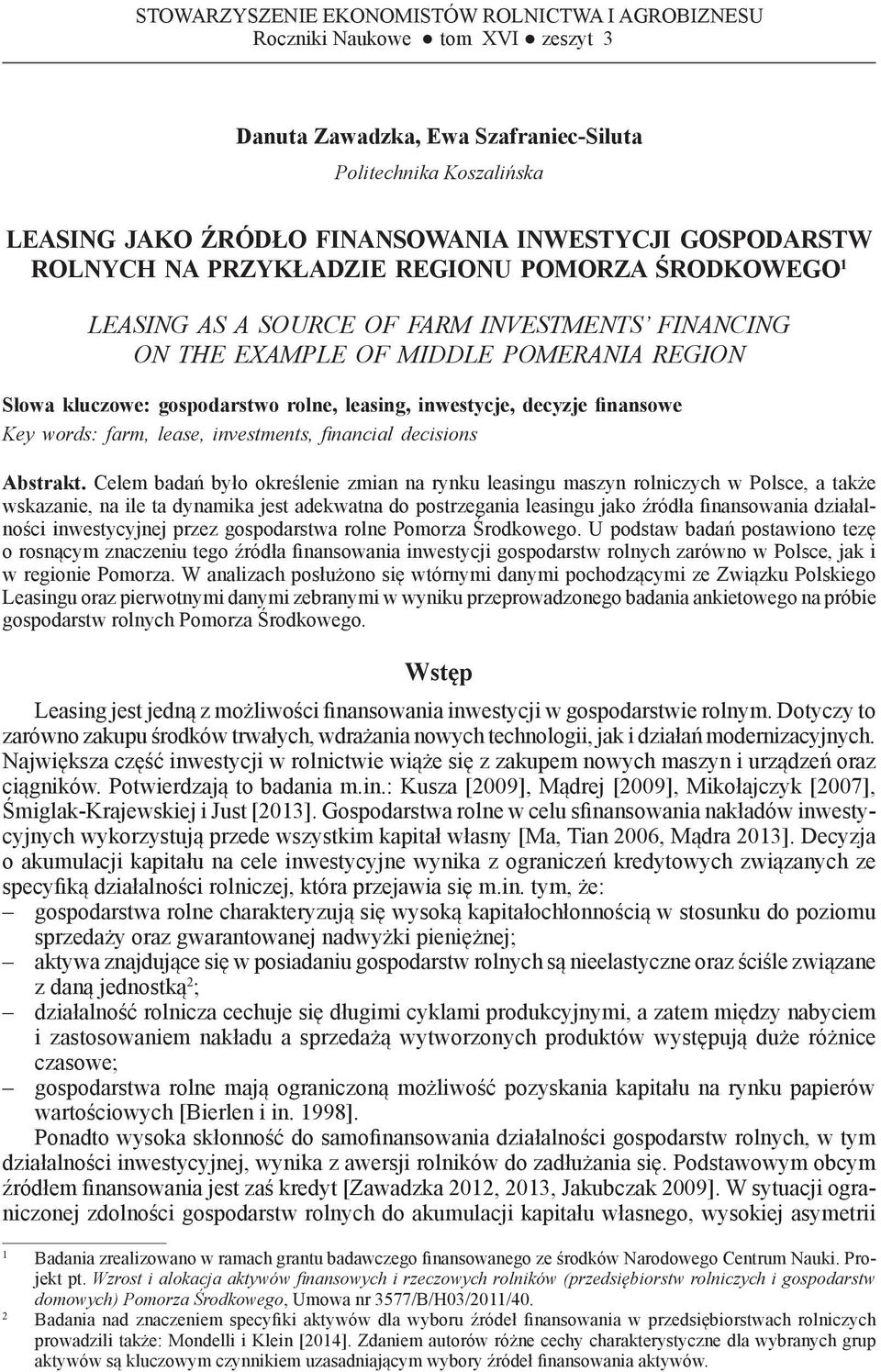 ŚRODKOWEGO 1 LEASING AS A SOURCE OF FARM INVESTMENTS FINANCING ON THE EXAMPLE OF MIDDLE POMERANIA REGION Słowa kluczowe: gospodarstwo rolne, leasing, inwestycje, decyzje finansowe Key words: farm,