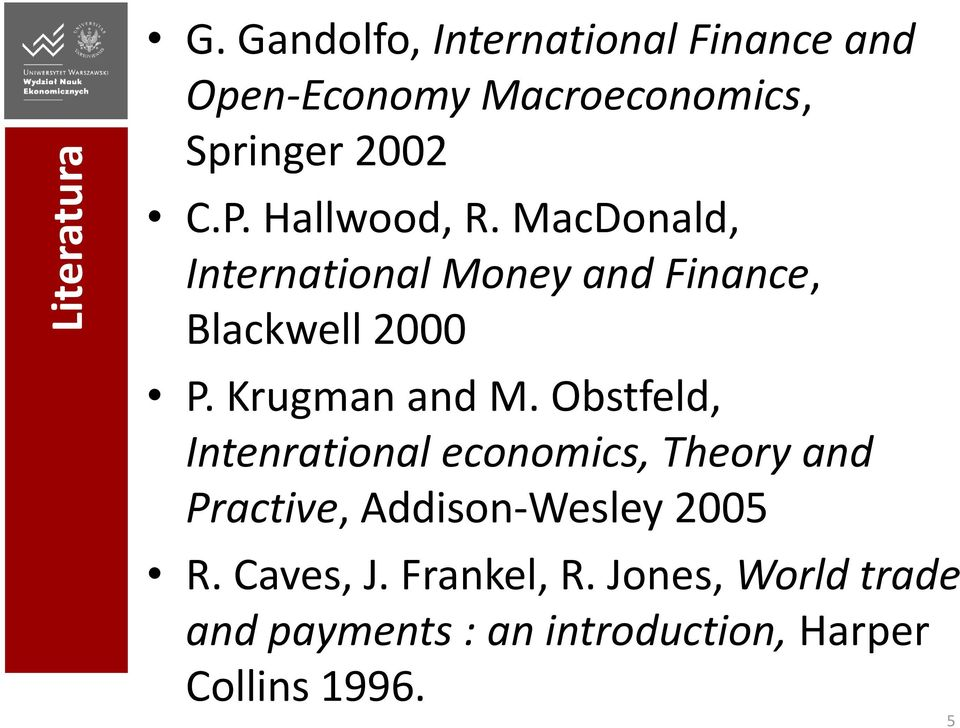Hallwood, R. MacDonald, International Money and Finance, Blackwell 2000 P. Krugman and M.