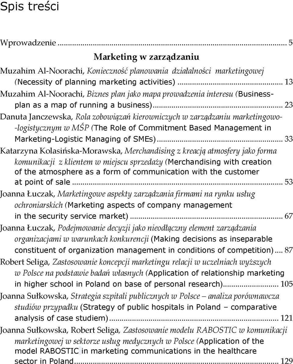 .. 23 Danuta Janczewska, Rola zobowiązań kierowniczych w zarządzaniu marketingowo logistycznym w MŚP (The Role of Commitment Based Management in Marketing-Logistic Managing of SMEs).