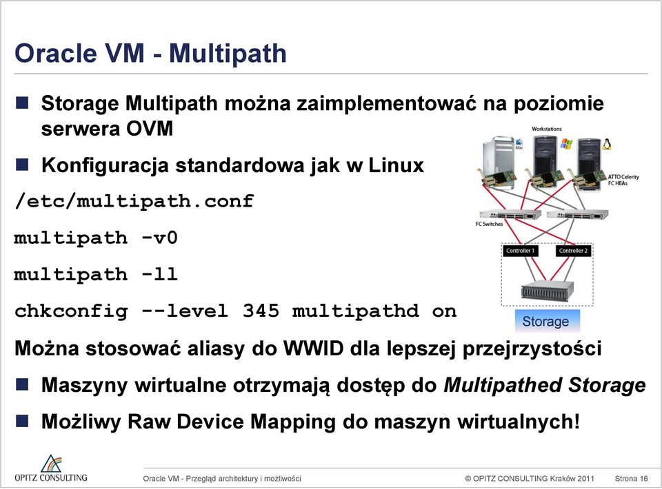 conf multipath -v0 multipath -ll chkconfig --level 345 multipathd on Storage Można stosować aliasy do