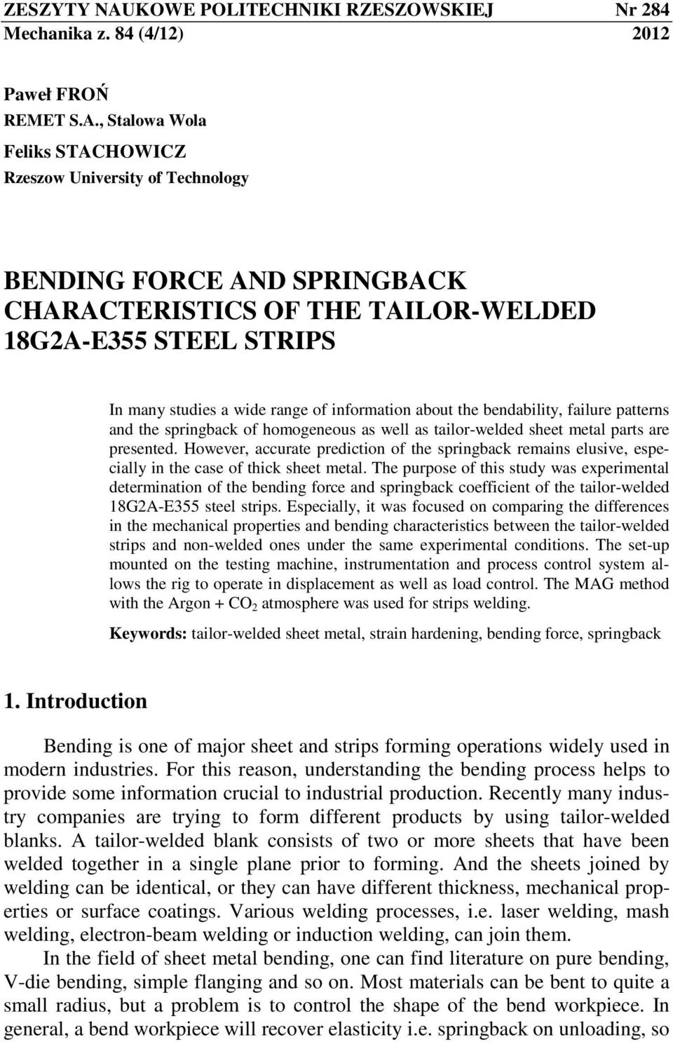 , Stalowa Wola Feliks STACHOWICZ Rzeszow University of Technology BENDING FORCE AND SPRINGBACK CHARACTERISTICS OF THE TAILOR-WELDED 18G2A-E355 STEEL STRIPS In many studies a wide range of information