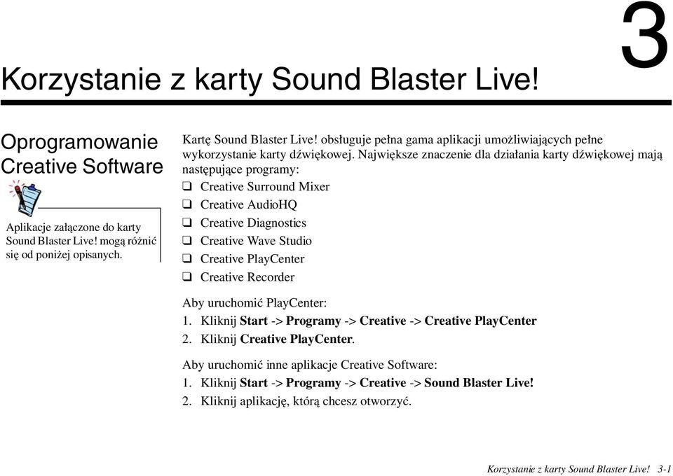 Największe znaczenie dla działania karty dźwiękowej mają następujące programy: Creative Surround Mixer Creative AudioHQ Creative Diagnostics Creative Wave Studio Creative PlayCenter Creative