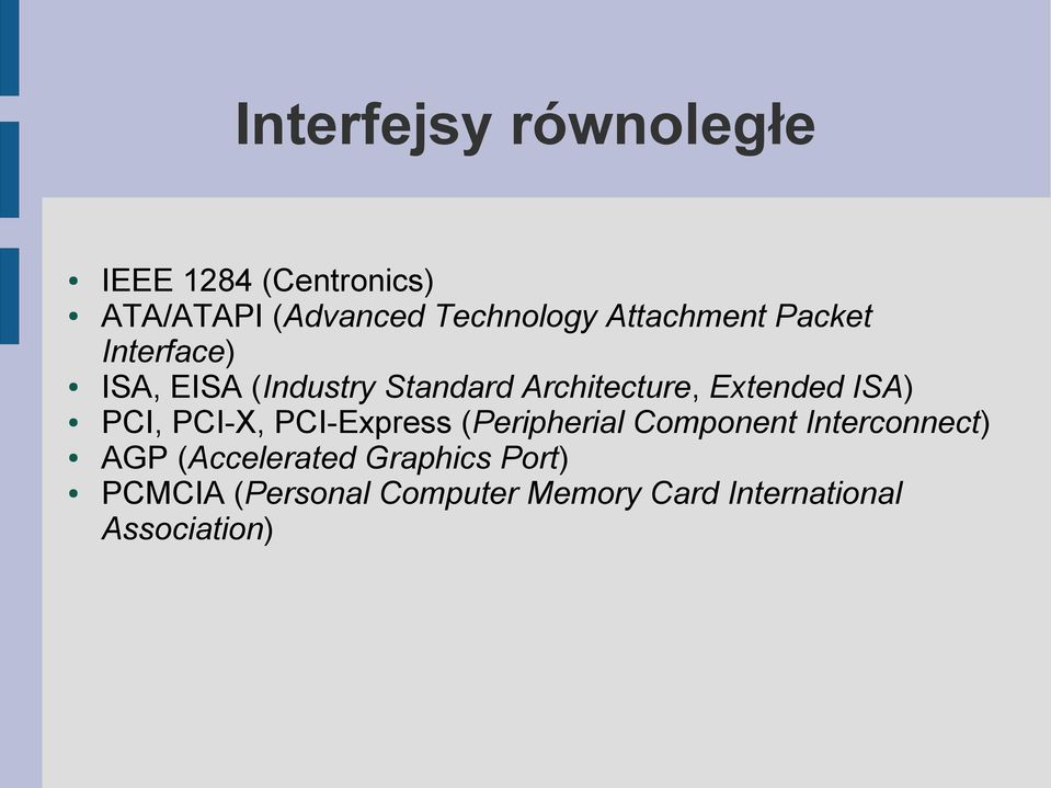Extended ISA) PCI, PCI-X, PCI-Express (Peripherial Component Interconnect) AGP