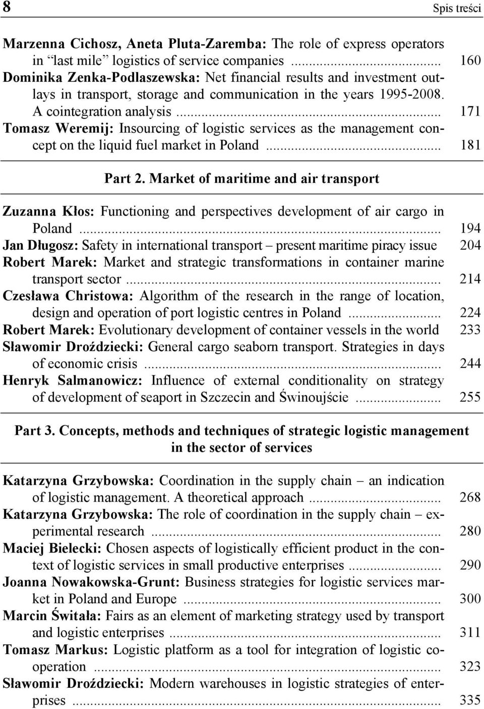 .. 171 Tomasz Weremij: Insourcing of logistic services as the management concept on the liquid fuel market in Poland... 181 Part 2.