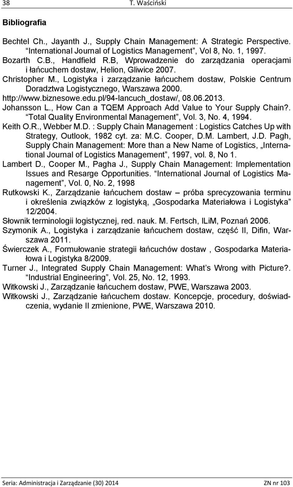 http://www.biznesowe.edu.pl/94-lancuch_dostaw/, 08.06.2013. Johansson L., How Can a TQEM Approach Add Value to Your Supply Chain?. Total Quality Environmental Management, Vol. 3, No. 4, 1994. Keith O.