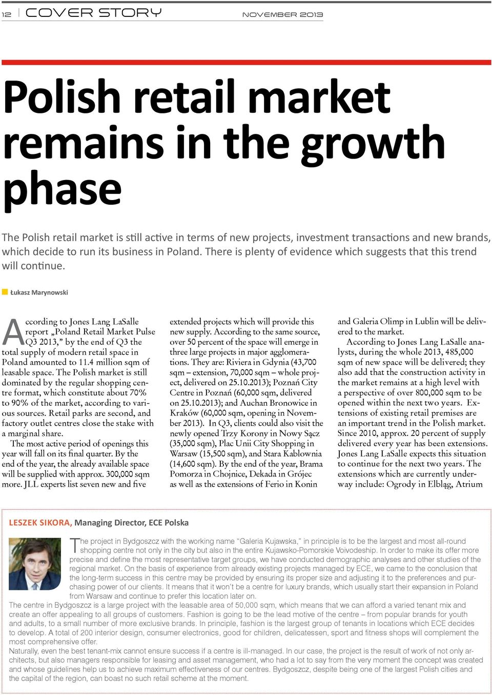 Łukasz Marynowski According to Jones Lang LaSalle report Poland Retail Market Pulse Q3 2013, by the end of Q3 the total supply of modern retail space in Poland amounted to 11.