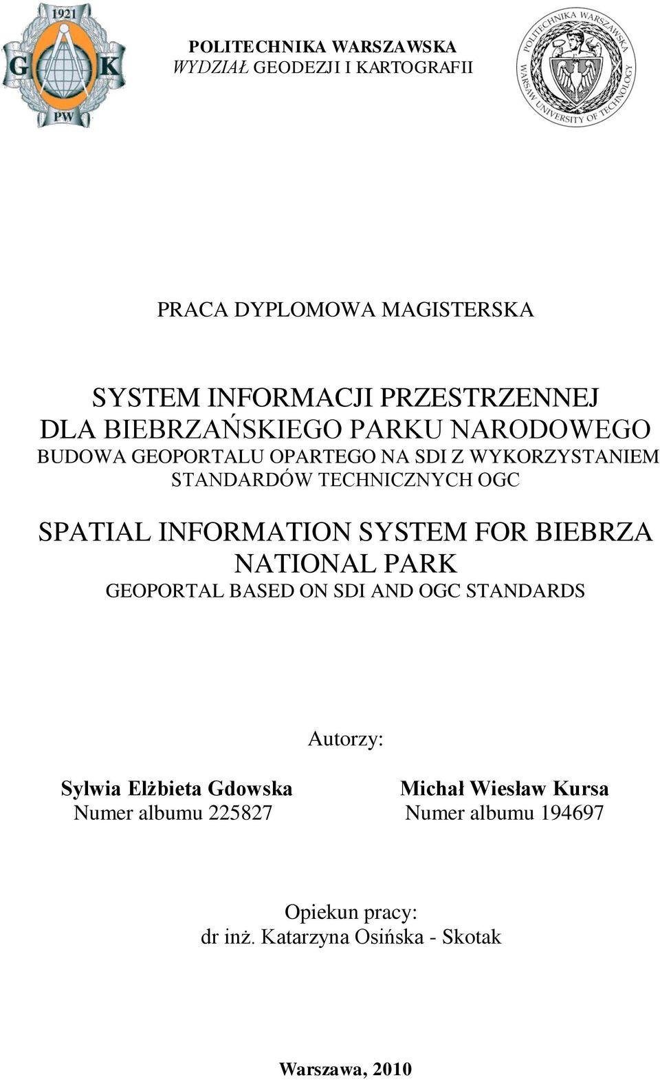INFORMATION SYSTEM FOR BIEBRZA NATIONAL PARK GEOPORTAL BASED ON SDI AND OGC STANDARDS Autorzy: Sylwia Elżbieta Gdowska