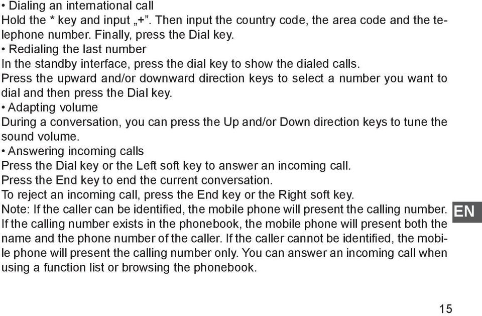 Press the upward and/or downward direction keys to select a number you want to dial and then press the Dial key.