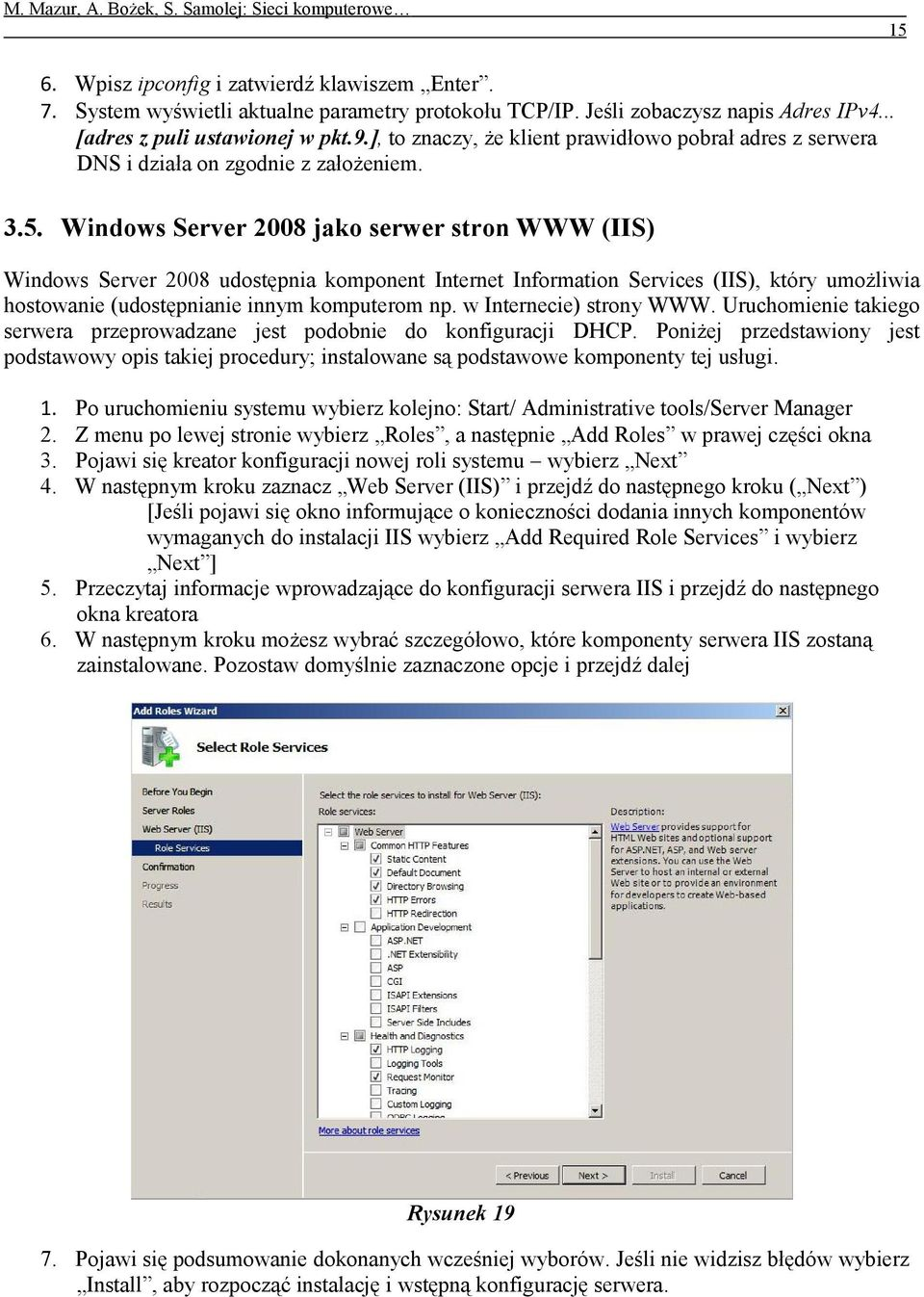 Windows Server 2008 jako serwer stron WWW (IIS) Windows Server 2008 udostępnia komponent Internet Information Services (IIS), który umożliwia hostowanie (udostępnianie innym komputerom np.