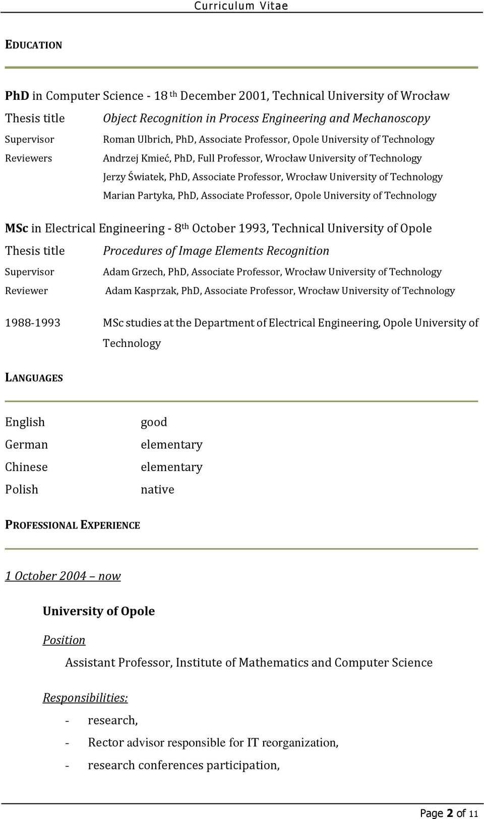 Technology Marian Partyka, PhD, Associate Professor, Opole University of Technology MSc in Electrical Engineering - 8 th October 1993, Technical University of Opole Thesis title Procedures of Image