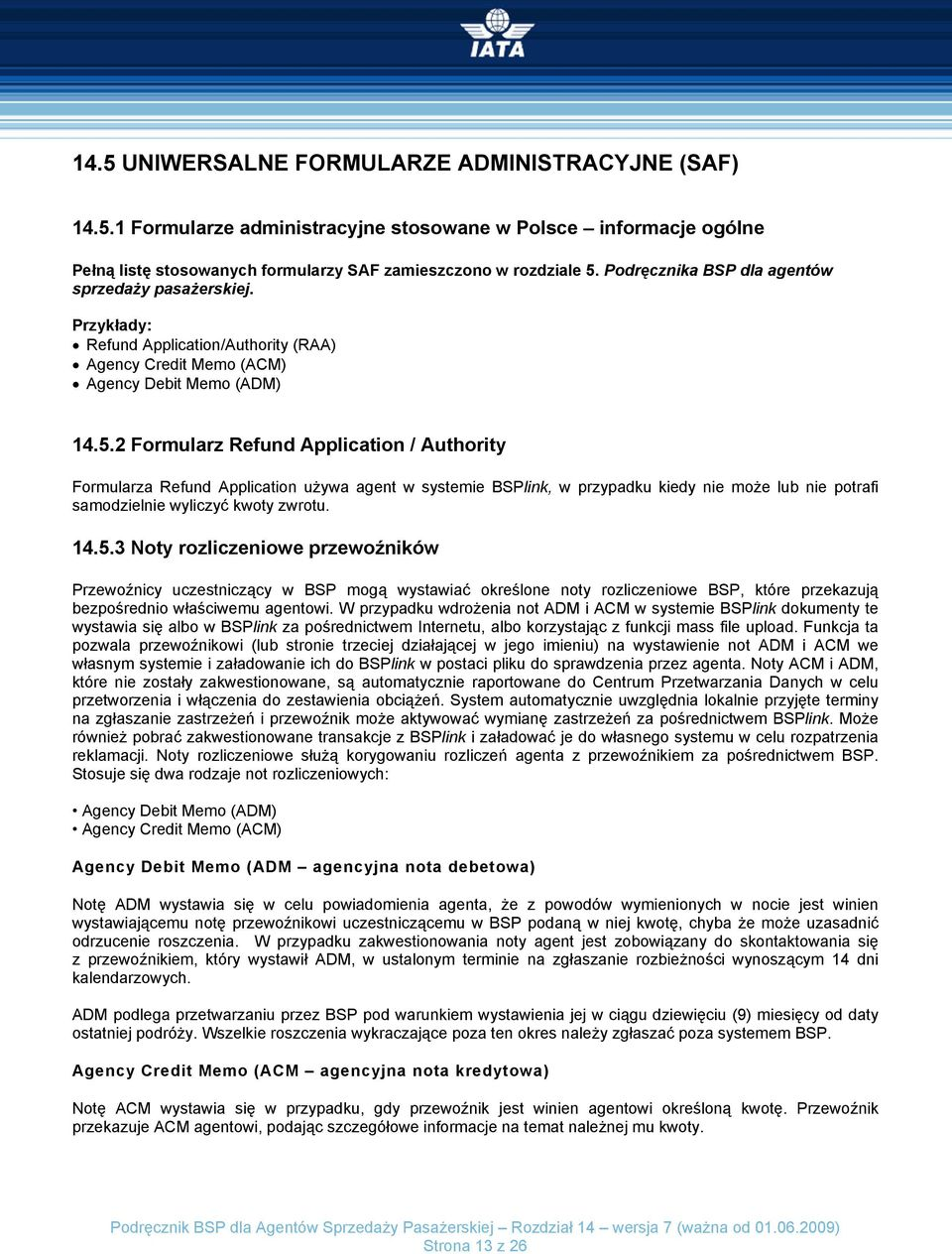 2 Formularz Refund Application / Authority Formularza Refund Application używa agent w systemie BSPlink, w przypadku kiedy nie może lub nie potrafi samodzielnie wyliczyć kwoty zwrotu. 14.5.
