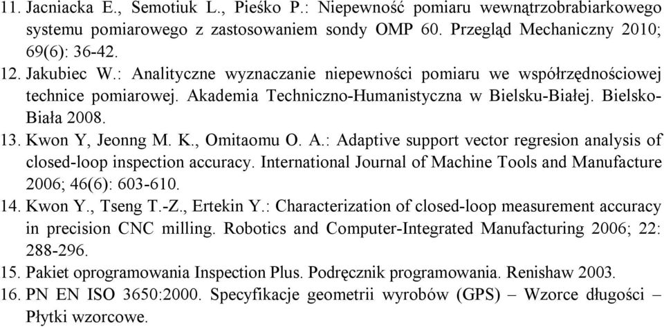 A.: Adaptive support vector regresion analysis of closed-loop inspection accuracy. International Journal of Machine Tools and Manufacture 2006; 46(6): 603-610. 14. Kwon Y., Tseng T.-Z., Ertekin Y.
